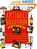 Antiques Roadshow Primer: The Introductory Guide to Antiques and Collectibles from the Most-Watched Series on PBS