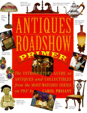 Antiques Roadshow Primer: The Introductory Guide to Antiques and Collectibles from the Most-Watched Series on PBS, CAROL PRISANT, CHRIS JUSSEL