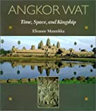 Angkor Wat: Time, Space, and Kingship