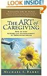 Art Of Caregiving, The: Hope, Encoura...