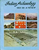Indian Archaeology 1984-85 A Review