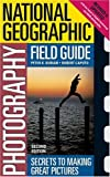 National Geographic Photography Field Guide: Secrets to Making Great Pictures, Second Edition (079225676X) by Peter Burian