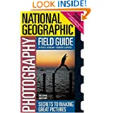 National Geographic Photography Field Guide 2nd Edition : Secrets to Making Great Pictures