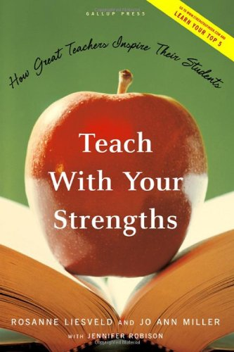 Teach with Your Strengths: How Great Teachers Inspire...