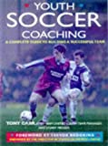 img - for Youth Soccer Coaching: A Complete Guide to Building a Successful Team book / textbook / text book