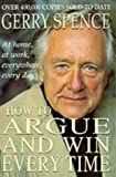 How to Argue and Win Every Time (0330347748) by Spence, Gerry