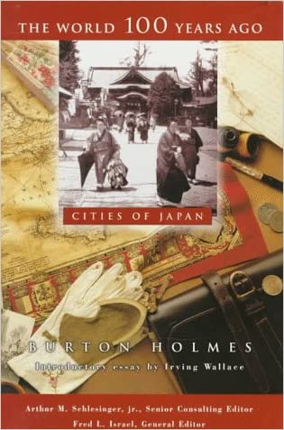 The Cities of Japan (World 100 Years Ago) written by Burton Holmes