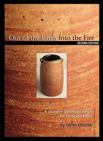 Out of the Earth, into the Fire: A Course in Ceramic Materials for the Studio Potter from American Ceramic Society