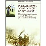Por la reforma agraria hacia la revolución: El sindicalismo agrario socialista durante la II República y la Guerra...