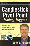 Candlestick and Pivot Point Trading Triggers + CD-ROM: Setups for Stock, Forex, and Futures Markets
