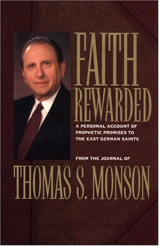 Faith Rewarded: A Personal Account of Prophetic Promises to the East German Saints, THOMAS S. MONSON