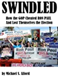Swindled: How the GOP Cheated Ron Paul and Lost Themselves the Election
