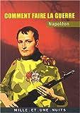 Napoléon : Comment faire la guerre