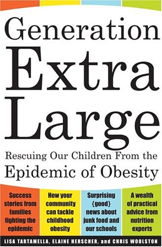 Generation Extra Large : Rescuing our Children from an Epidemic of Obesity, LISA TARTAMELLA, CHRIS WOOLSTON, ELAINE HERSCHER