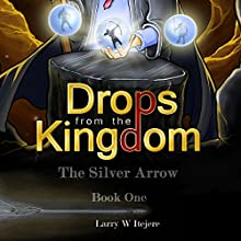 The Silver Arrow: Drops from the Kingdom, Book 1 (       UNABRIDGED) by Larry Itejere Narrated by Kenneth Campbell