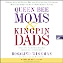 Queen Bee Moms and Kingpin Dads (       UNABRIDGED) by Rosalind Wiseman, Elizabeth Rapoport Narrated by Rosalind Wiseman