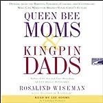 Queen Bee Moms and Kingpin Dads | Rosalind Wiseman,Elizabeth Rapoport