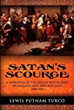Satans Scourge: A Narrative of the Age of Witchcraft in England and New England 1580-1697