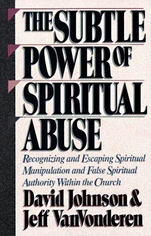 The Subtle Power of Spiritual Abuse, David Johnson, Jeff VanVonderen
