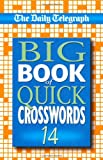 Telegraph Group Limited Daily Telegraph Big Book of Quick Crosswords 14: No. 14
