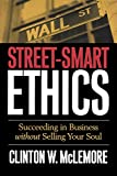 Street-Smart Ethics: Succeeding in Business without Selling Your Soul