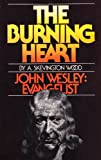 The Burning Heart: John Wesley : Evangelist
