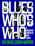 Blues Whos Who: A Biographical Dictionary of Blues Singers (A Da Capo paperback)