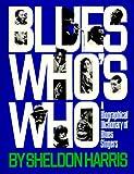 Blues Whos Who: A Biographical Dictionary of Blues Singers (A Da Capo paperback)