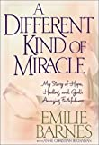 A Different Kind of Miracle: My Story of Hope, Healing, and God's Amazing Faithfulness (0736909044) by Barnes, Emilie