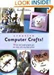 Creative Computer Crafts: 50 Fun and...
