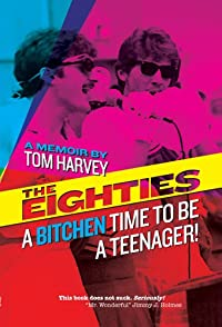 The Eighties: A Bitchen Time To Be A Teenager! by Tom Harvey ebook deal