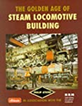 The Golden Age of Steam Locomotive Bu...