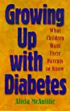 Growing Up with Diabetes: What Children Want Their Parents to Know (Juvenile Diabetes Foundation Library)