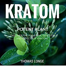 Kratom Potent Plant: Relieve Anxiety, Boost Energy Levels, Enhance Sex!!! (Kratom, Anxiety Relief, Mental Relaxation Book 1) (       UNABRIDGED) by Thomas Longe Narrated by Mahdi Cocci
