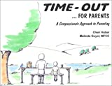 Time-Out for Parents: A Compassionate Approach to Parenting (0961475447) by Huber, Cheri