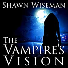 The Vampire's Vision: Psychics vs. Vampires, Book 1 Audiobook by Shawn Wiseman Narrated by Shawn Wiseman