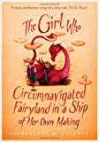 Catherynne M. Valente The Girl Who Circumnavigated Fairyland in a Ship of Her Own Making
