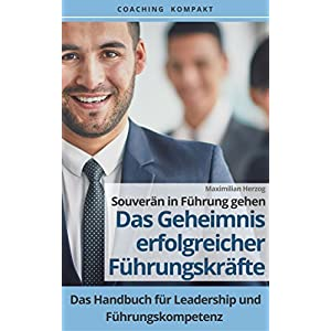 Coaching Kompakt: Souverän in Führung gehen - Das Geheimnis erfolgreicher Führungskräfte: Das Ha
