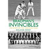 Bradman's Invincibles: The Story of the 1948 Ashes Seriesby Roland Perry