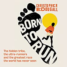 Born to Run:: The Hidden Tribe, the Ultra-Runners, and the Greatest Race the World Has Never Seen Audiobook by Christopher McDougall Narrated by Fred Sanders