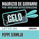 Gelo: per i Bastardi di Pizzofalcone Hörbuch von Maurizio de Giovanni Gesprochen von: Peppe Servillo