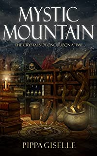 (FREE on 3/8) Mystic Mountain: The Crystals Of Once Upon A Time by Pippa Giselle - http://eBooksHabit.com