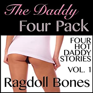 The Daddy Four Pack, Volume 1: Erotic Short Stories | [Ragdoll Bones]