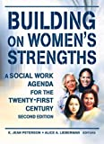 img - for Building on Women's Strengths: A Social Work Agenda for the Twenty-First Century, Second Edition 2nd edition by Peterson, K Jean, Lieberman, Alice A (2001) Paperback book / textbook / text book