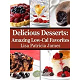 Delicious Desserts: Amazing Low-Cal Favorites (Guilt-Free Gourmet) ~ Lisa Patricia James