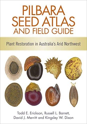 Pilbara Seed Atlas and Field Guide: Plant Restoration