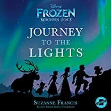 Frozen Northern Lights: Journey to the Lights Audiobook by Suzanne Francis,  Disney Press Narrated by Andrew Eiden