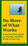 Do More of What Works – A Practical Prescription for Figuring Out What Works in Your Life