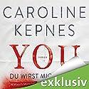 YOU - Du wirst mich lieben (Joe Goldberg 1) Hörbuch von Caroline Kepnes Gesprochen von: Gösta Barthelmes