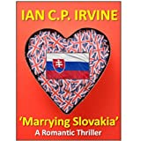 'Marrying Slovakia' : A Romantic Thriller (Book One and Book Two)by IAN C.P. IRVINE